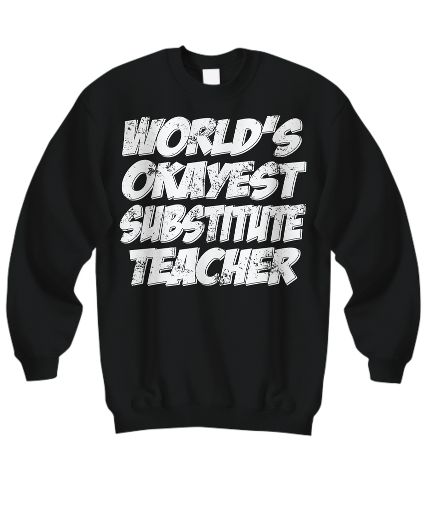 Women and Men Tee Shirt T-Shirt Hoodie Sweatshirt World's Okayest Substitute Teacher