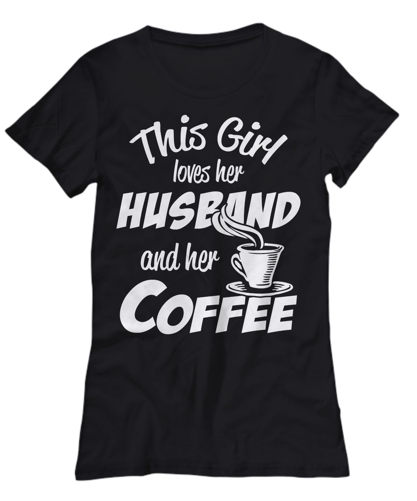 Women and Men Tee Shirt T-Shirt Hoodie Sweatshirt This Girl Loves Her Husband And Her Coffee