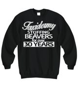 Women and Men Tee Shirt T-Shirt Hoodie Sweatshirt Taxidermy Stuffing Beavers For Ever 30 Years