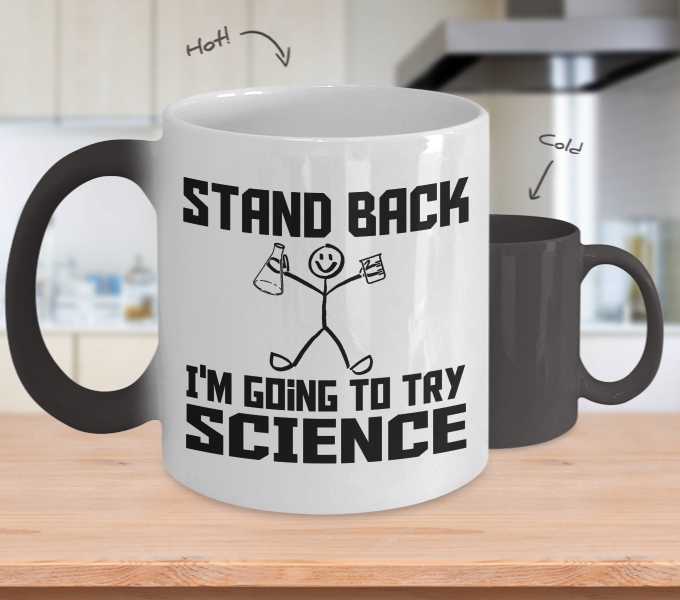 Color Changing Mug Random Theme Stand Back I'm Going To Try Science