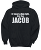 Image of Women and Men Tee Shirt T-Shirt Hoodie Sweatshirt Of Course I'm Right, I'm The Jacob