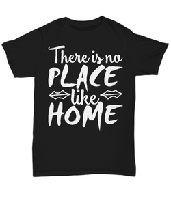 Women and Men Tee Shirt T-Shirt Hoodie Sweatshirt There Is No Place Like Home