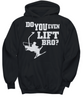 Image of Women and Men Tee Shirt T-Shirt Hoodie Sweatshirt Do You Even Lift Bro?