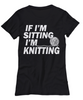 Image of Women and Men Tee Shirt T-Shirt Hoodie Sweatshirt If I'm Sitting I'm Knitting