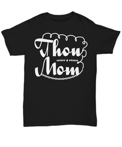 Women and Men Tee Shirt T-Shirt Hoodie Sweatshirt Thou Mom