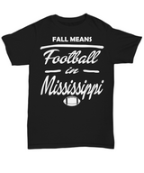 Women and Men Tee Shirt T-Shirt Hoodie Sweatshirt Fall Means Football In Mississippi