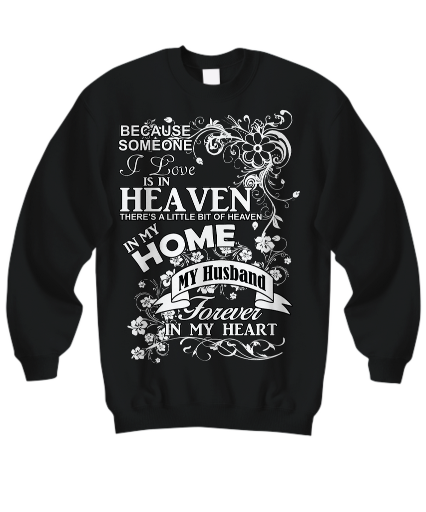 Women and Men Tee Shirt T-Shirt Hoodie Sweatshirt Because Someone I Love is In Heaven There's a Little Bit of Heaven in My Home My Husband