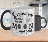 Color Changing Mug Dog Theme I Love My Poodle To The Moon And Back