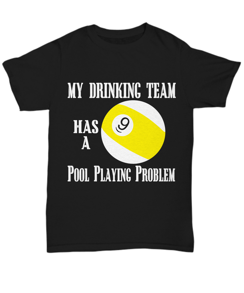 Women and Men Tee Shirt T-Shirt Hoodie Sweatshirt My Drinking Team Has a Pool Playing Problem