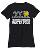 Image of Women and Men Tee Shirt T-Shirt Hoodie Sweatshirt I Rather Be Playing Water Polo