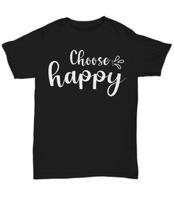 Women and Men Tee Shirt T-Shirt Hoodie Sweatshirt Choose Happy