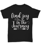 Image of Women and Men Tee Shirt T-Shirt Hoodie Sweatshirt Find Joy In The Journey