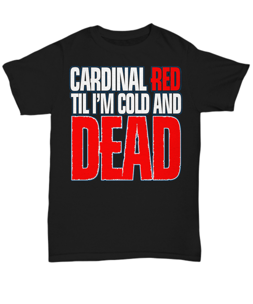 Women and Men Tee Shirt T-Shirt Hoodie Sweatshirt Cardinal RED Til I'm Cold And Dead