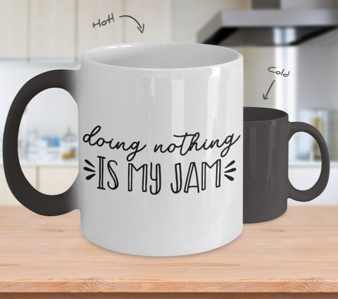 Color Changing Mug Funny Mug Inspirational Quotes Novelty Gifts Doing Nothing Is My Jam