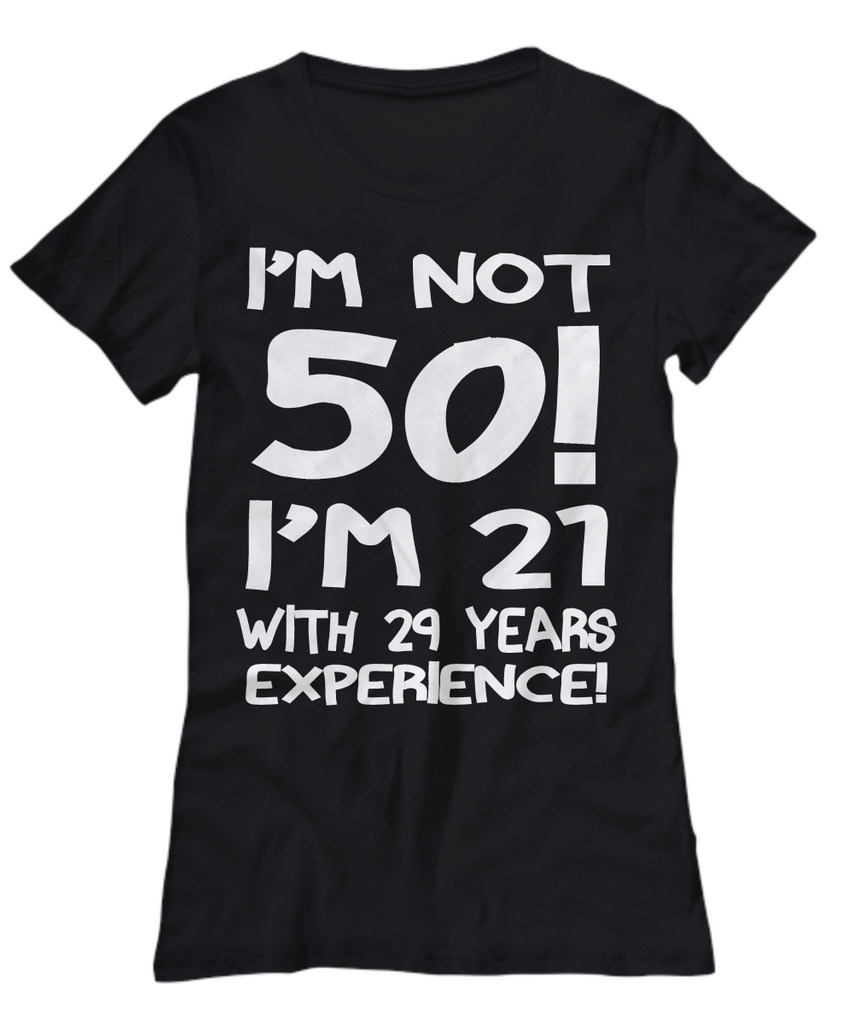 Women and Men Tee Shirt T-Shirt Hoodie Sweatshirt I'm Not 50 I'm 21 With 9 Years Experience