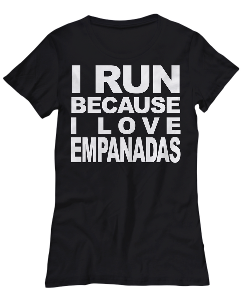 Women and Men Tee Shirt T-Shirt Hoodie Sweatshirt I Run Because I Love Empanadas