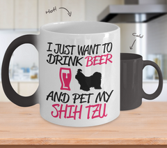 Color Changing Mug Dog Theme I Just Want To Drink Beer And Pet My Shih Tzu