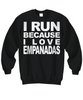 Image of Women and Men Tee Shirt T-Shirt Hoodie Sweatshirt I Run Because I Love Empanadas