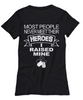 Image of Women and Men Tee Shirt T-Shirt Hoodie Sweatshirt Most People Never Meet Their Heroes I Raised Mine