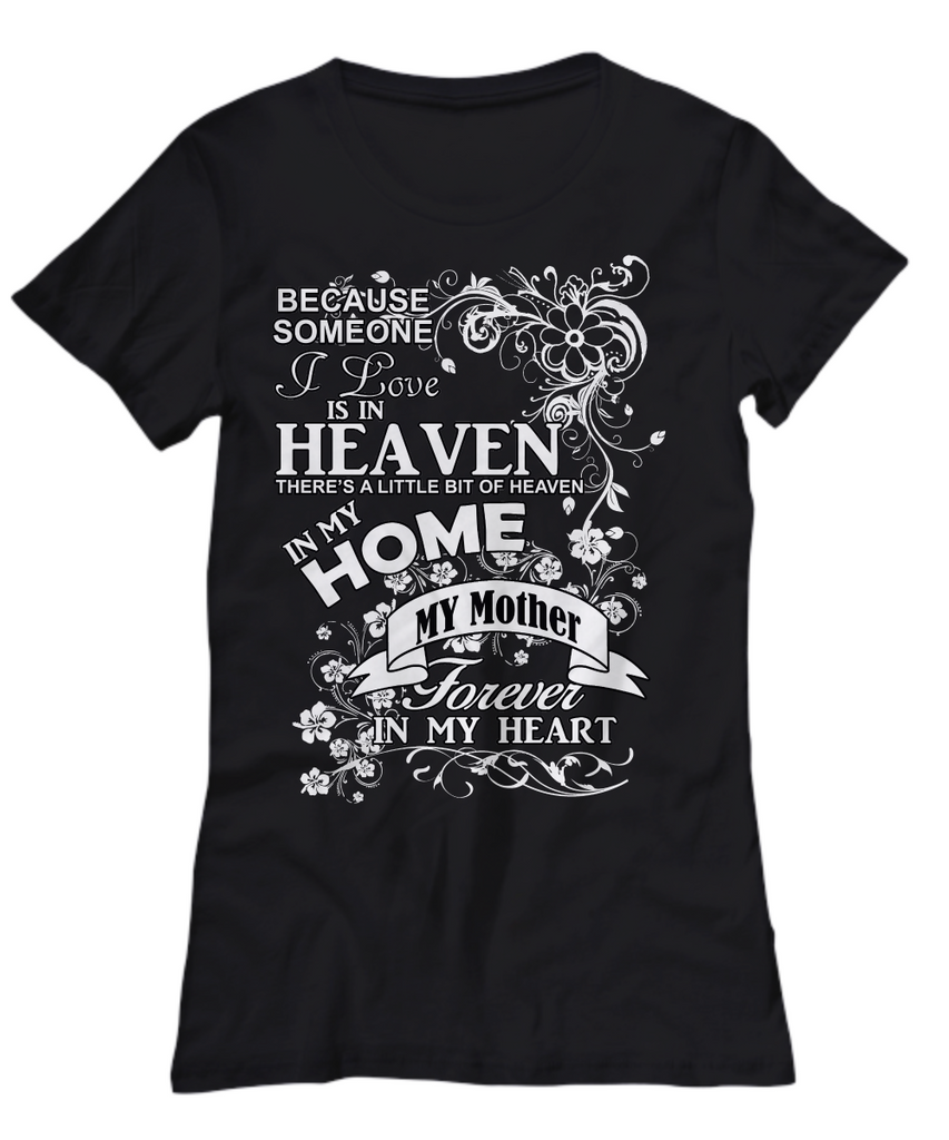 Women and Men Tee Shirt T-Shirt Hoodie Sweatshirt Because Someone I Love is In Heaven There's a Little Bit of Heaven in My Home My Mother