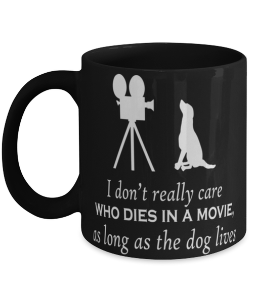 I really don't care who dies in thee movie as long as the dog lives, Coffee Mug