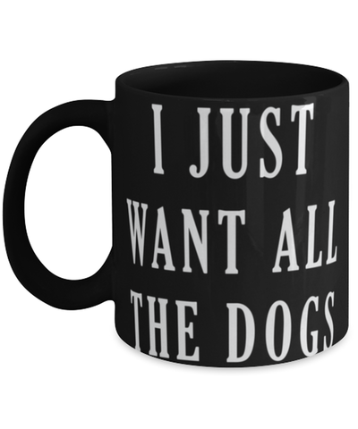 I just want all the dogs, Coffee Mug