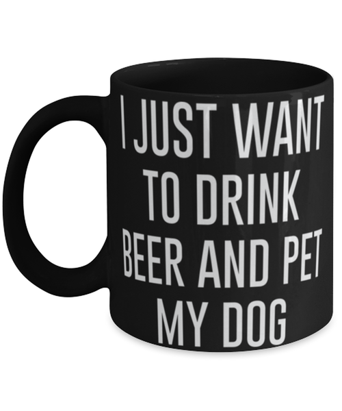 Ijust want to drink beer and pet my dog, Coffee Mug
