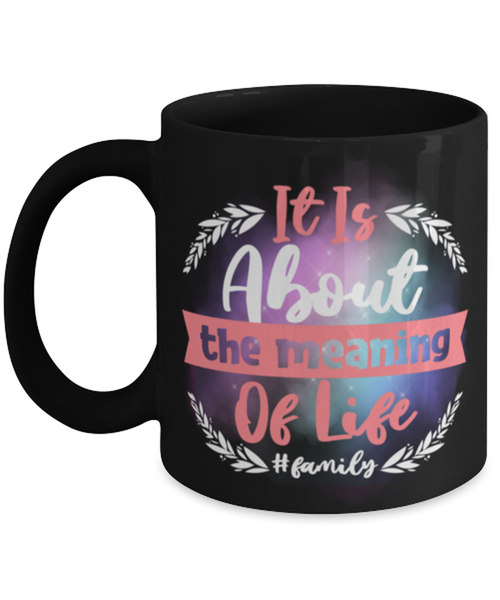 it is about the meaning of life, Coffee Mug