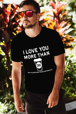 I Love You More Than Coffee Men Tee - STUDIO 11 COUTURE