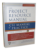 The Project Resource Manual: CSI Manual of Practice, Fifth Edition