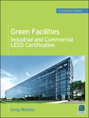 Green Facilities: Industrial and Commercial LEED Certification