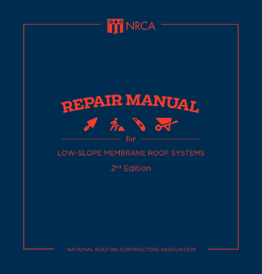 NRCA Repair Manual for Low Slope Membrane Roof Systems, 2nd Edition