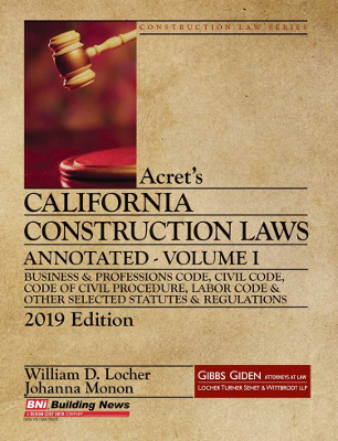 Acret's California Construction Laws Annotated, 2019 Edition, Volume I