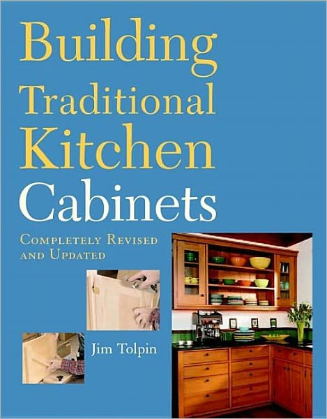 Building Traditional Kitchen Cabinets, Revised & Updated