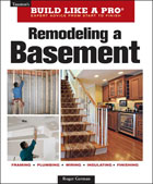 Build Like a Pro: Remodeling a Basement, Revised Edition