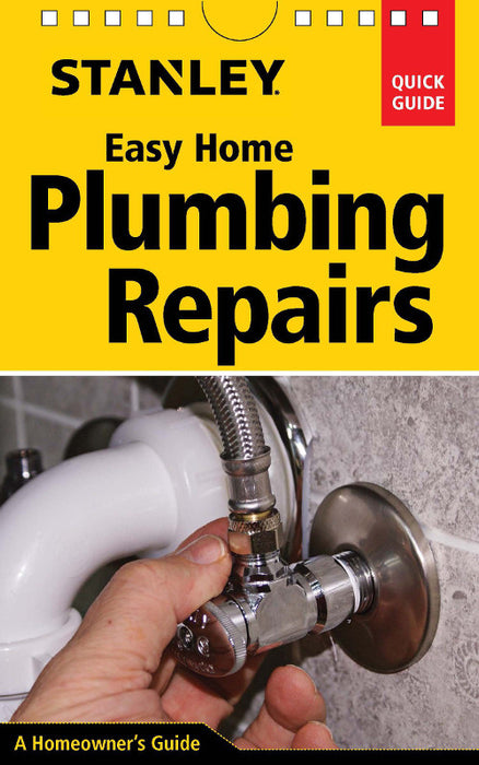 Stanley Quick Guide: Easy Home Plumbing Repairs