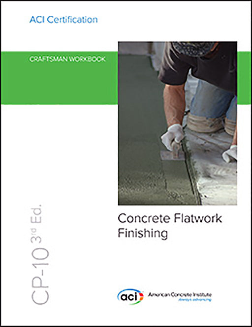 ACI CP-10 Craftsman Workbook for ACI Certification of Concrete Flatwork Finishing 3rd Edition