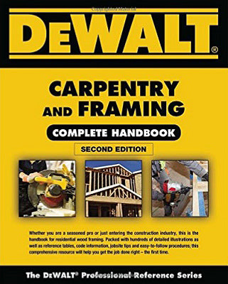 DeWALT Carpentry and Framing Complete Handbook, Second Edition