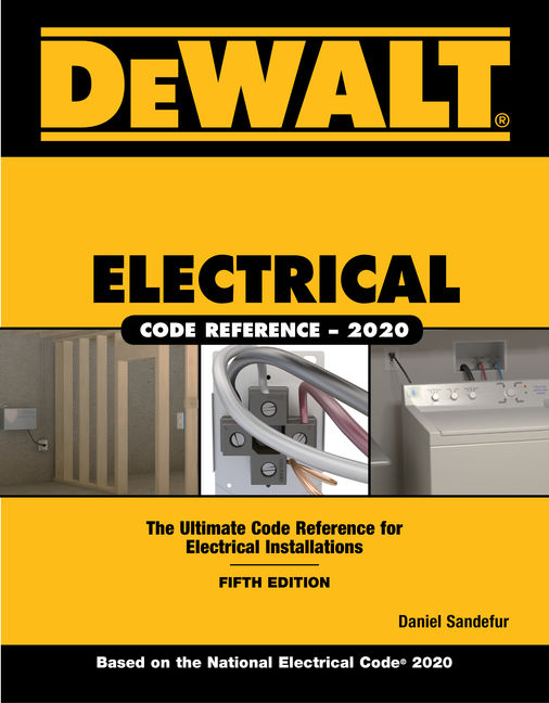 DeWALT Electrical Code Reference: Based on the 2020 NEC 5th Edition