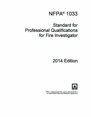 NFPA 1033 Standard for Professional Qualifications for Fire Investigator 2014 EditionNFPA 1033 Standard for Professional Qualifications for Fire Investigator 2014 Edition