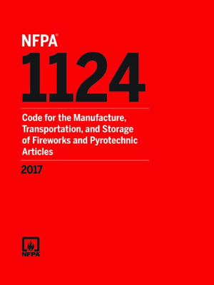 NFPA 1124: Code for the Manufacturing, Transportation, Storage, and Retail Sales of Fireworks and Pyrotechnic Articles, 2017 Edition