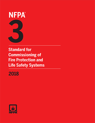 NFPA 3: Standard for Commissioning of Fire Protection and Life Safety Systems 2018