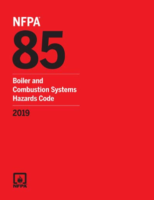 NFPA 85: Boiler and Combustion Systems Hazard Code, 2019 Edition