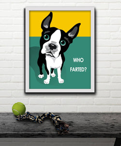 Who Farted Boston Terrier Print