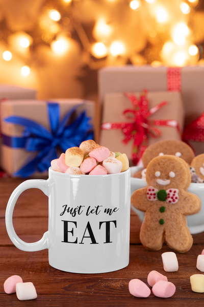 Just Let Me Eat Mug