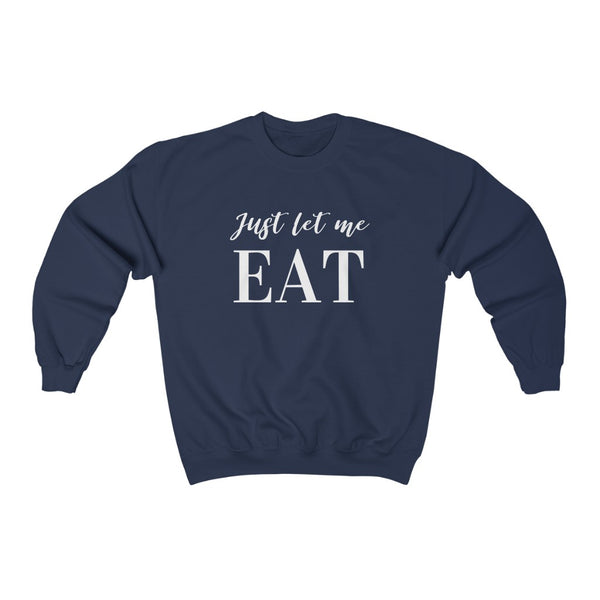Just Let Me Eat Crewneck