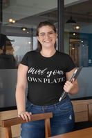 Mind Your Own Plate T-Shirt