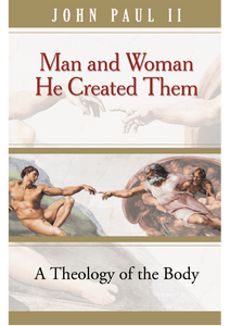 MAN & WOMAN, HE CREATED THEM: A Theology of the Body