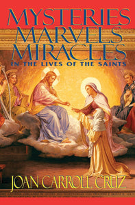 MYSTERIES, MARVELS & MIRACLES IN THE LIVES OF THE SAINTS