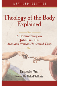 THEOLOGY OF BODY EXPLAINED: A Commentary on John Paul II's - Man and Woman He Created Them